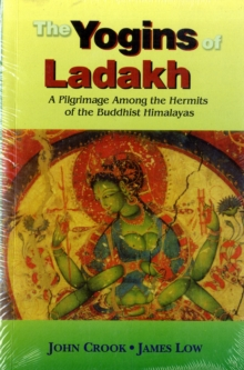 The Yogins of Ladakh : A Pilgrimage Among the Hermits of the Buddhist Himalayas, Paperback Book