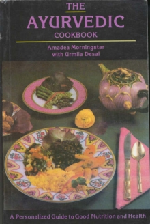 The Ayurvedic Cookbook : A Personalized Guide to Good Nutrition and Health, Paperback / softback Book