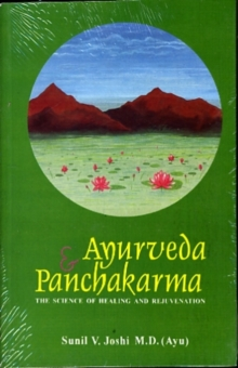 Ayurveda and Panchakarma : The Science of Healing and Rejuvenation, Paperback Book