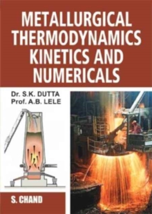 Metallurgical Thermodynamics Kinetics and Numericals, Paperback Book