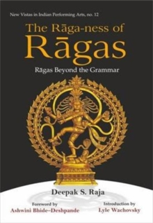 The Raga-Ness of Ragas : Ragas Beyond the Grammar, Hardback Book