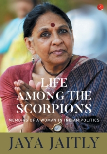 LIFE AMONG THE SCORPIONS : Memoirs of a Woman in Indian Politics, Hardback Book