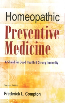 The Homeopathic Preventive Medicine : A Shield for Good Health & Strong Immunity, Paperback Book