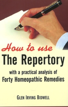 How to Use the Repertory : with a Practical Analysis of Forty Homeopathic Remedies, Paperback Book