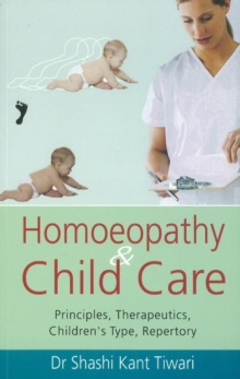 Homoeopathy & Child Care : Principles, Therapeutics, Children's Type, Repertory, Paperback Book