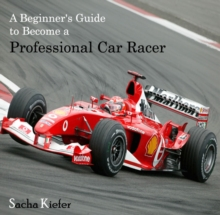 Beginner's Guide to Become a Professional Car Racer, A, PDF eBook