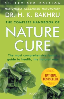 The Complete Handbook of Nature Cure : Comprehensive Family Guide to Health the Nature Way, Paperback Book
