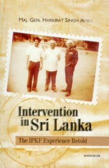 Intervention in Sri Lanka : The IPKF Experience, Hardback Book