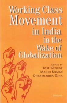 Working Class Movement in India in the Wake of Globalization, Hardback Book
