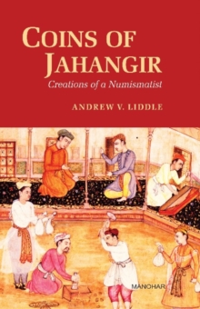 Coins of Jahangir : Creations of a Numismatist, Hardback Book
