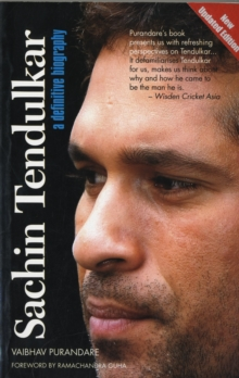 Sachin Tendulkar : A Definitive Biography, Paperback Book