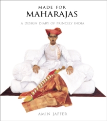 Made for Maharajas : A Design Diary of Princely India, Hardback Book