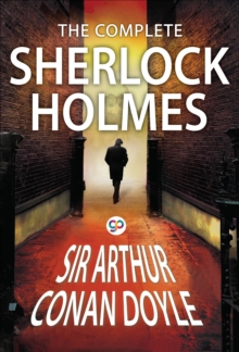 The Complete Sherlock Holmes : All 56 Stories & 4 Novels, EPUB eBook