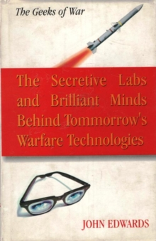The Geeks of War the Secretive Labs and Brilliants Minds Behind Tommorrow's Warfare Technologies, Hardback Book