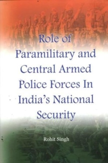 Role of Paramilitary and Central Armed Police Forces in India's National Security, Hardback Book
