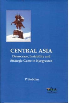 Central Asia and South Asia : Democracy, Instability and Strategic Game in Kyrgyzstan, Hardback Book