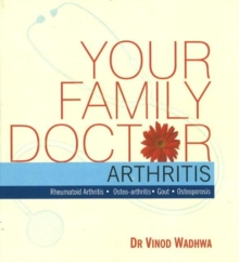 Your Family Doctor Arthritis : Diagnosis & Prevention, Medicines, Self-Management, Paperback Book