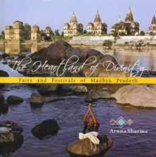 Heartland of Divinity : Fairs & Festivals of Madhya Pradesh, Paperback Book