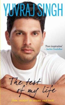 The Test of My Life : From Cricket to Cancer and Back, Hardback Book