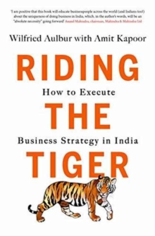 Riding the Tiger: : How to Execute Business Strategy in India, Paperback Book