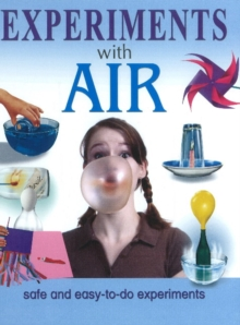 Experiments with Air : Safe & Easy-to-Do Experiments, Hardback Book