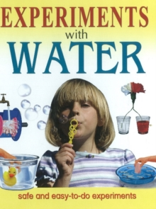 Experiments with Water : Safe & Easy-To-Do Experiments, Hardback Book
