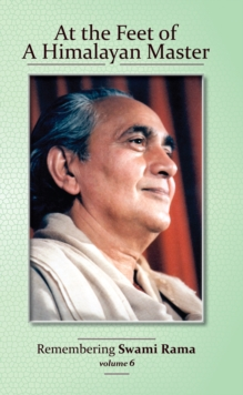 At the Feet of a Himalayan Master : Remembering Swami Rama Volume 6, Paperback Book