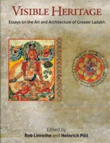 Visible Heritage : Essays on the Art and Architecture of Greater Ladakh, Hardback Book