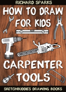How to Draw for Kids : Carpenter Tools : Drawing Lessons with Easy Step by Step Instructions, EPUB eBook