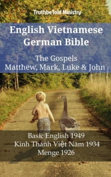 English Vietnamese German Bible - The Gospels - Matthew, Mark, Luke & John : Basic English 1949 - Kinh Thanh Viet Nam 1934 - Menge 1926, EPUB eBook