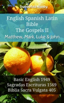 English Spanish Latin Bible - The Gospels II - Matthew, Mark, Luke & John : Basic English 1949 - Sagradas Escrituras 1569 - Biblia Sacra Vulgata 405, EPUB eBook