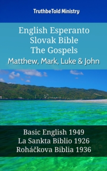 English Esperanto Slovak Bible - The Gospels - Matthew, Mark, Luke & John : Basic English 1949 - La Sankta Biblio 1926 - Rohackova Biblia 1936, EPUB eBook
