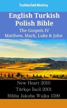 English Turkish Polish Bible - The Gospels IV - Matthew, Mark, Luke & John : New Heart 2010 - Turkce Incil 2001 - Biblia Jakuba Wujka 1599, EPUB eBook