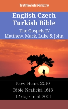 English Czech Turkish Bible - The Gospels IV - Matthew, Mark, Luke & John : New Heart 2010 - Bible Kralicka 1613 - Turkce Incil 2001, EPUB eBook