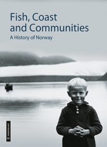 Fish, Coast & Communities : A History of Norway, Hardback Book