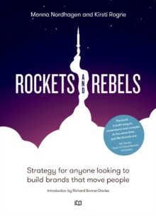 Rockets and Rebels : Strategy for anyone looking to build brands that move people, Hardback Book