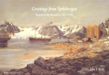 Greetings from Spitsbergen : Tourists at the Eternal Ice 1827-1914, Hardback Book