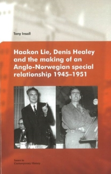 Haakon Lie, Denis Healey & the Making of an Anglo-Norwegian Special Relationship, 1945-1951, Paperback Book