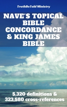 Nave's Topical Bible Concordance and King James Bible : 5,320 definitions and 323,580 cross-references, EPUB eBook