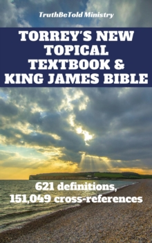 Torrey's New Topical Textbook and King James Bible : 621 definitions and has 151,049 cross-references, EPUB eBook
