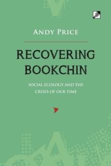 Recovering Bookchin : Social Ecology And The Crises Of Out Time, Paperback Book