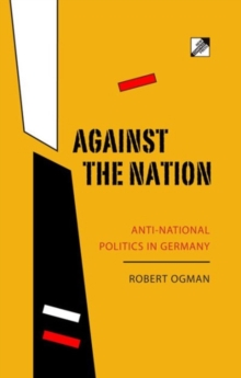 Against The Nation : Anti-national Politics in Germany, Paperback Book