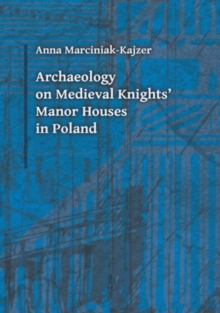 Archaeology on Medieval Knights` Manor Houses in Poland, Paperback Book