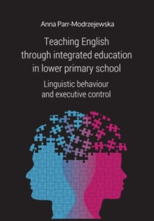 Teaching English Through Integrated Education in - Linguistic Behaviour and Executive Control, Paperback Book
