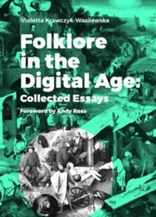 Folklore in the Digital Age - Collected Essays, Paperback Book