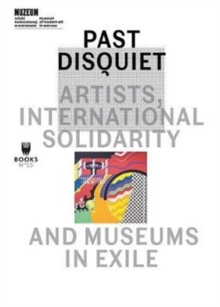 Past Disquiet - Artists, International Solidarity and Museums in Exile, Paperback Book
