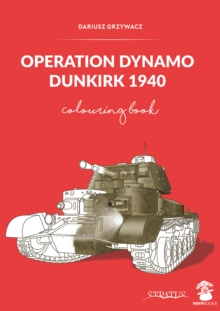 Operation Dynamo, Dunkirk 1940 : Colouring Book, Paperback / softback Book