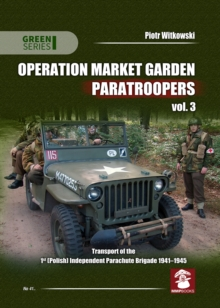 Operation Market Garden Paratroopers : Transport of the 1st Polish Independent Parachute Brigade 1941-1945 Volume 3, Paperback Book