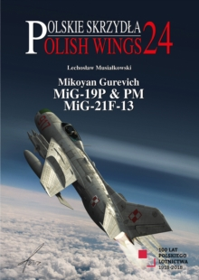 Mikoyan Gurevich MIG-19P & PM, MIG-21F-13, Paperback / softback Book