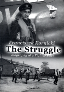 The Struggle : Biography of a Fighter Pilot, Paperback Book